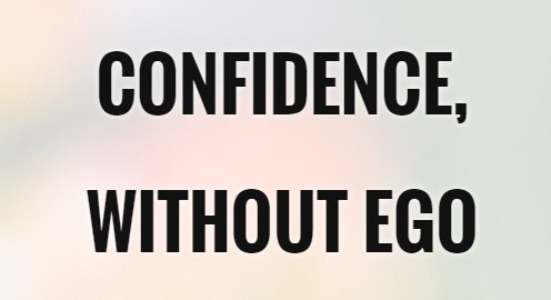 Day 27 – You don't need an EGO…you just need CONFIDENCE…..